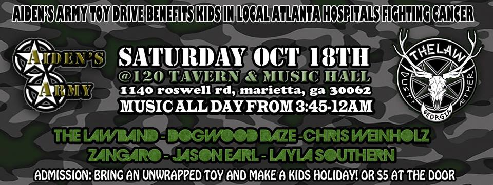 The Law Band, Chris Weinholtz, Dogwood Daze, Zangaro & More...@AIDEN'S ARMY Toy Drive & Benefit Concert @120 Tavern & Music Hall, Saturday Oct 18th