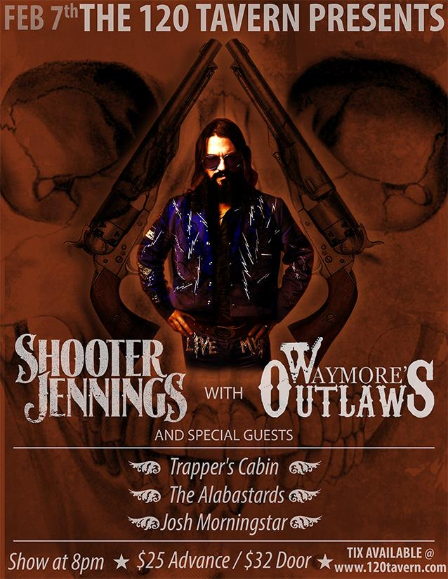 Shooter Jennings w/ Waymore's Outlaws, Trappers Cabin, The Alabastards and Josh Morningstar at The 120 Tavern and Music Hall! 2/7 Saturday, February 7 at 8:00pm The 120 Tavern & Music Hall in Marietta, Georgia